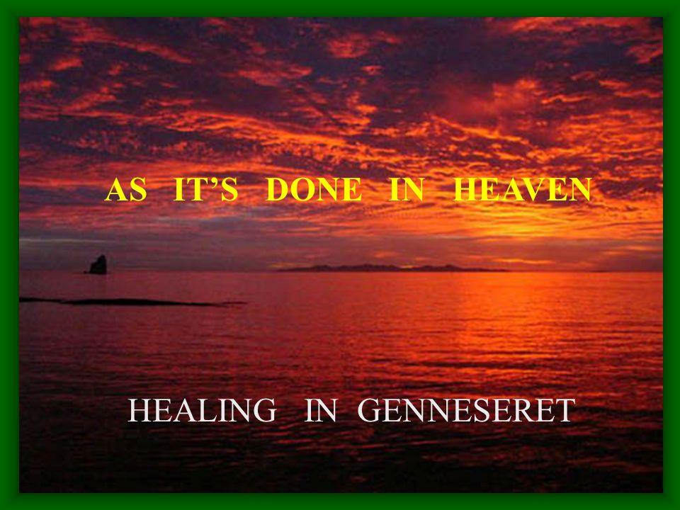 AS IT'S DONE IN HEAVEN HEALING IN GENNESERET