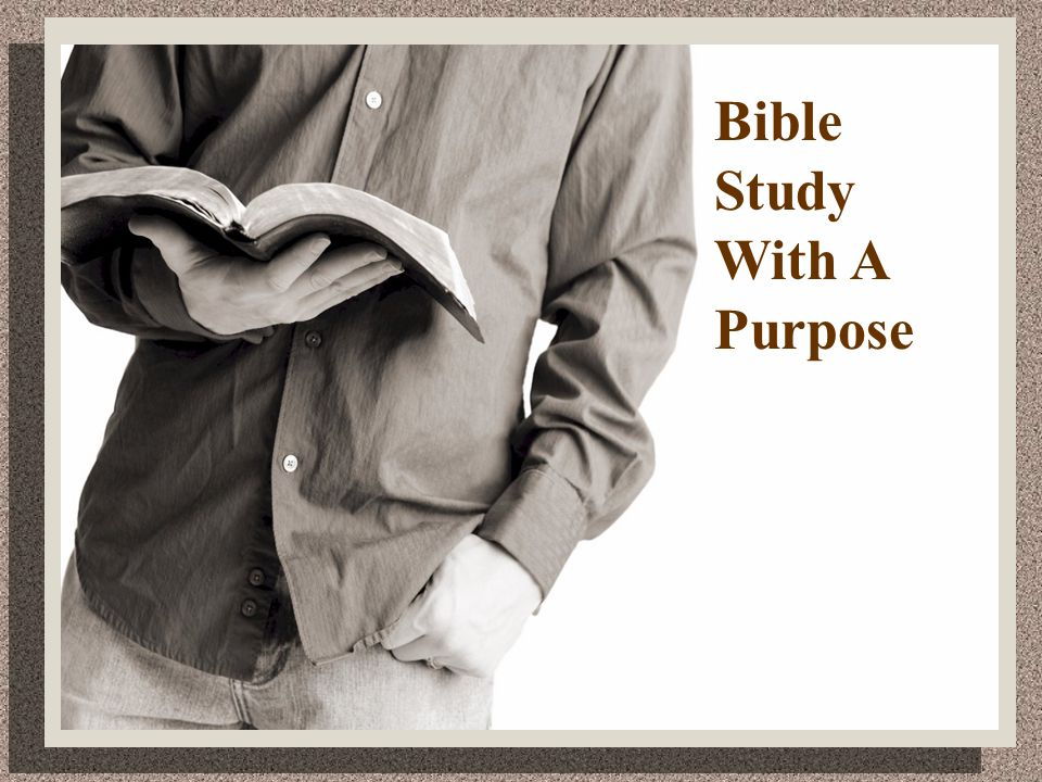 Bible study is to unite us with God.