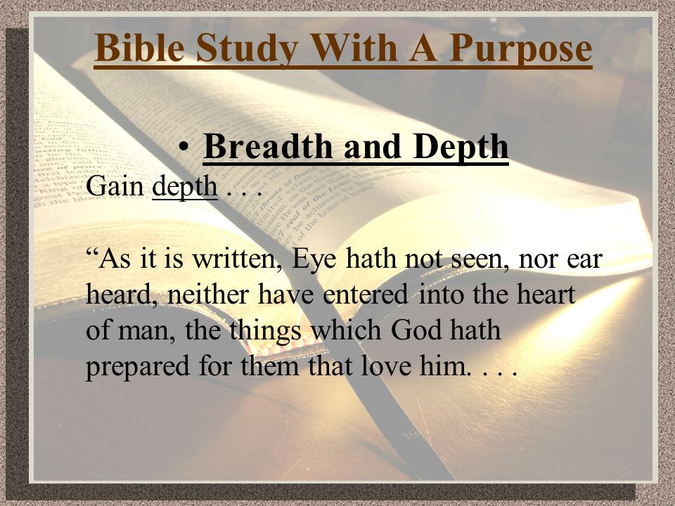 Bible Study With A Purpose Breadth and Depth Gain depth...