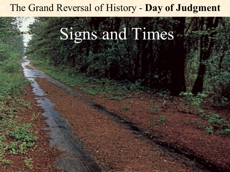 The Grand Reversal of History - Day of Judgment Signs and Times