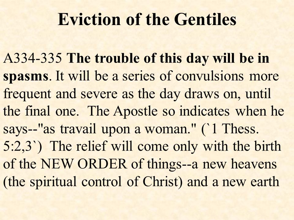 Eviction of the Gentiles A334-335 The trouble of this day will be in spasms.