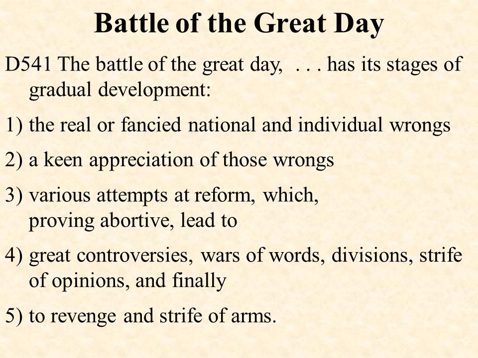 Battle of the Great Day D541 The battle of the great day,... has its stages of gradual development: 1)the real or fancied national and individual wron