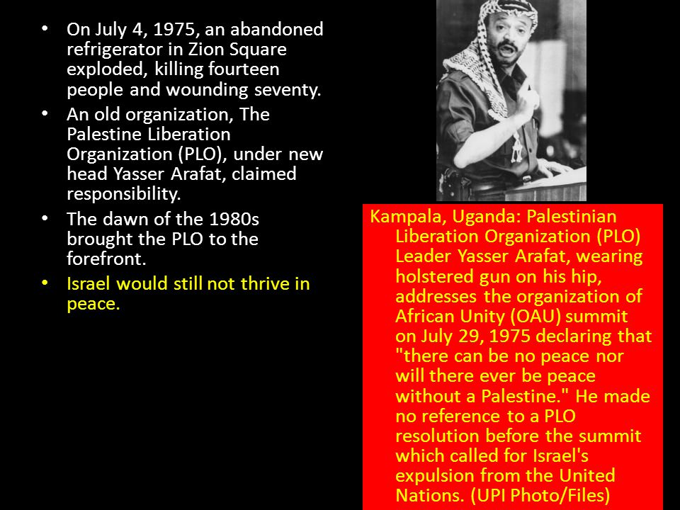 On July 4, 1975, an abandoned refrigerator in Zion Square exploded, killing fourteen people and wounding seventy. An old organization, The Palestine L