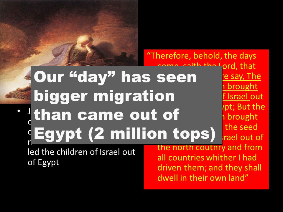 """Jeremiah 23:7 prophesied of a regathering of Israel in our day that would be more notable than when Moses led the children of Israel out of Egypt """"The"""