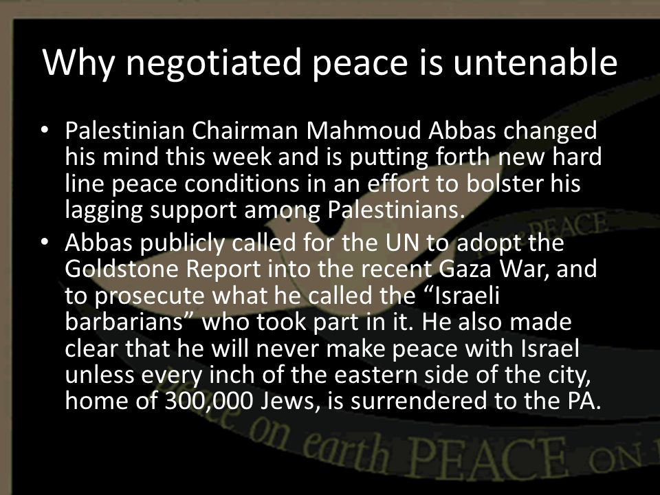Why negotiated peace is untenable Palestinian Chairman Mahmoud Abbas changed his mind this week and is putting forth new hard line peace conditions in