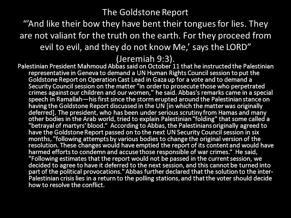 """The Goldstone Report """"'And like their bow they have bent their tongues for lies. They are not valiant for the truth on the earth. For they proceed fro"""