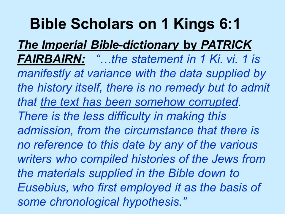 Bible Scholars on 1 Kings 6:1 The Imperial Bible-dictionary by PATRICK FAIRBAIRN: …the statement in 1 Ki.