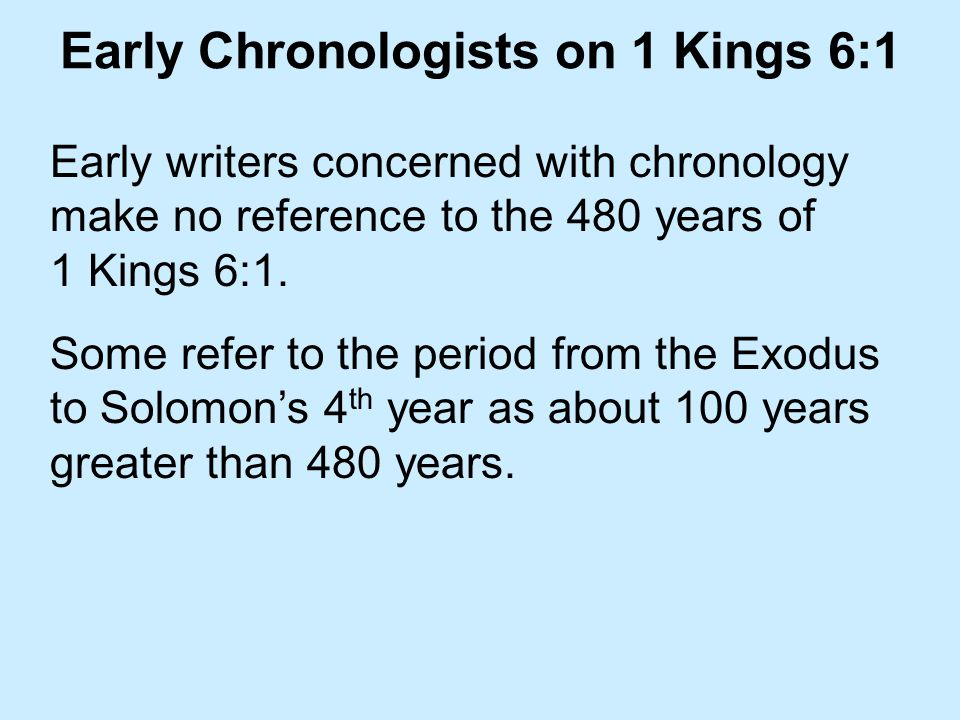 Early Chronologists on 1 Kings 6:1 Early writers concerned with chronology make no reference to the 480 years of 1 Kings 6:1.