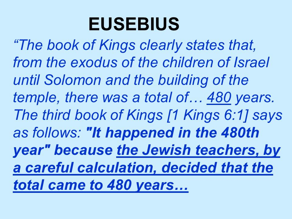 The book of Kings clearly states that, from the exodus of the children of Israel until Solomon and the building of the temple, there was a total of… 480 years.
