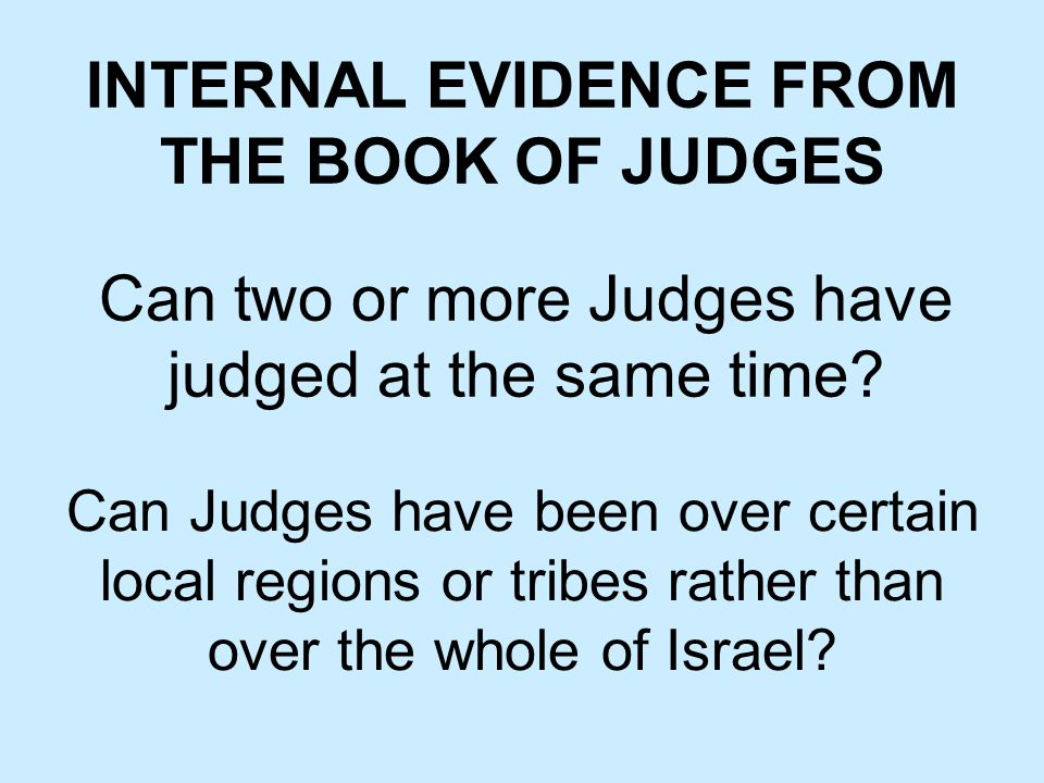 INTERNAL EVIDENCE FROM THE BOOK OF JUDGES Can two or more Judges have judged at the same time.