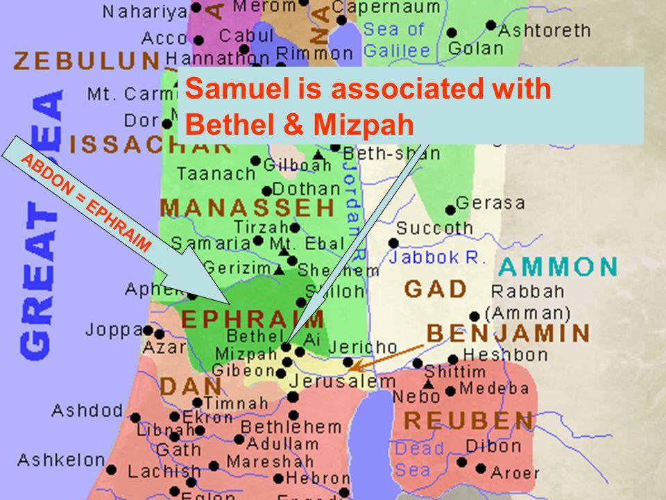 ABDON = EPHRAIM Samuel is associated with Bethel & Mizpah