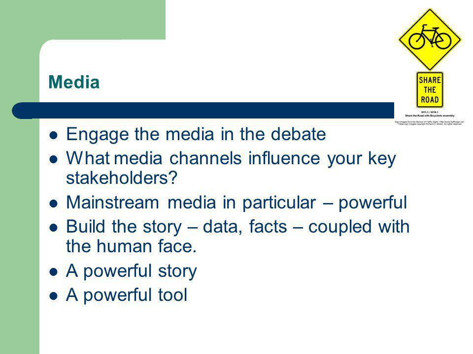 Media Engage the media in the debate What media channels influence your key stakeholders.