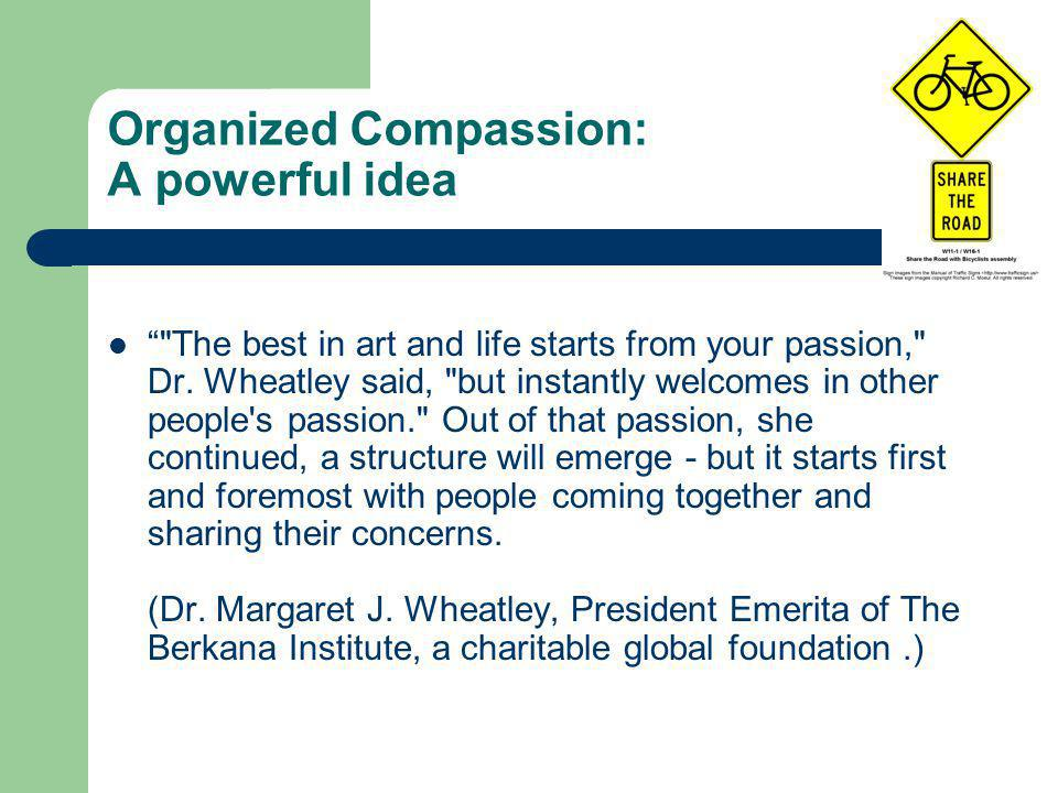 Organized Compassion: A powerful idea The best in art and life starts from your passion, Dr.