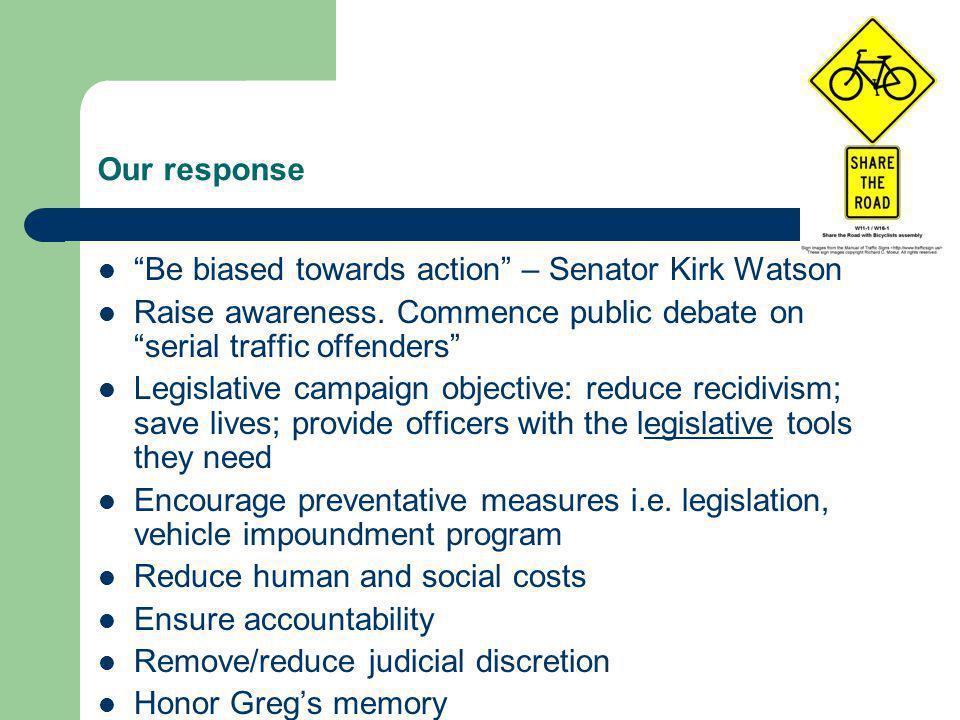 Our response Be biased towards action – Senator Kirk Watson Raise awareness.