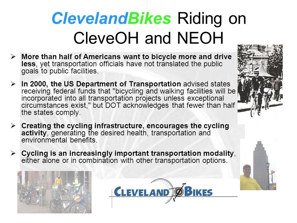 ClevelandBikes Riding on CleveOH and NEOH  More than half of Americans want to bicycle more and drive less, yet transportation officials have not translated the public goals to public facilities.