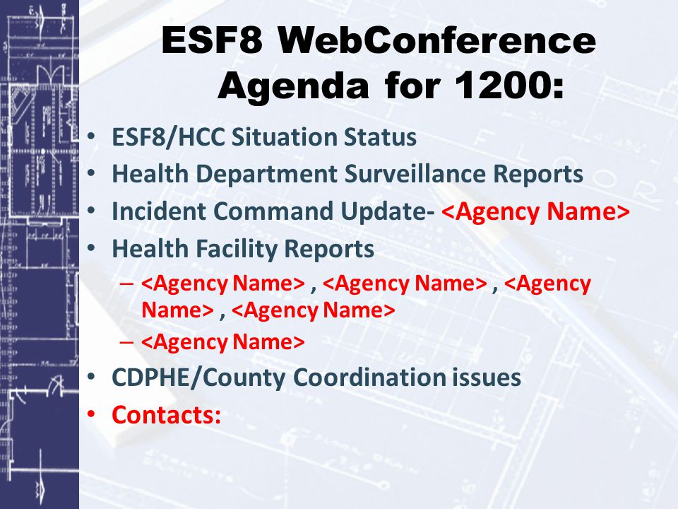 ESF8 WebConference Agenda for 1200: ESF8/HCC Situation Status Health Department Surveillance Reports Incident Command Update- Health Facility Reports –,,, – CDPHE/County Coordination issues Contacts:
