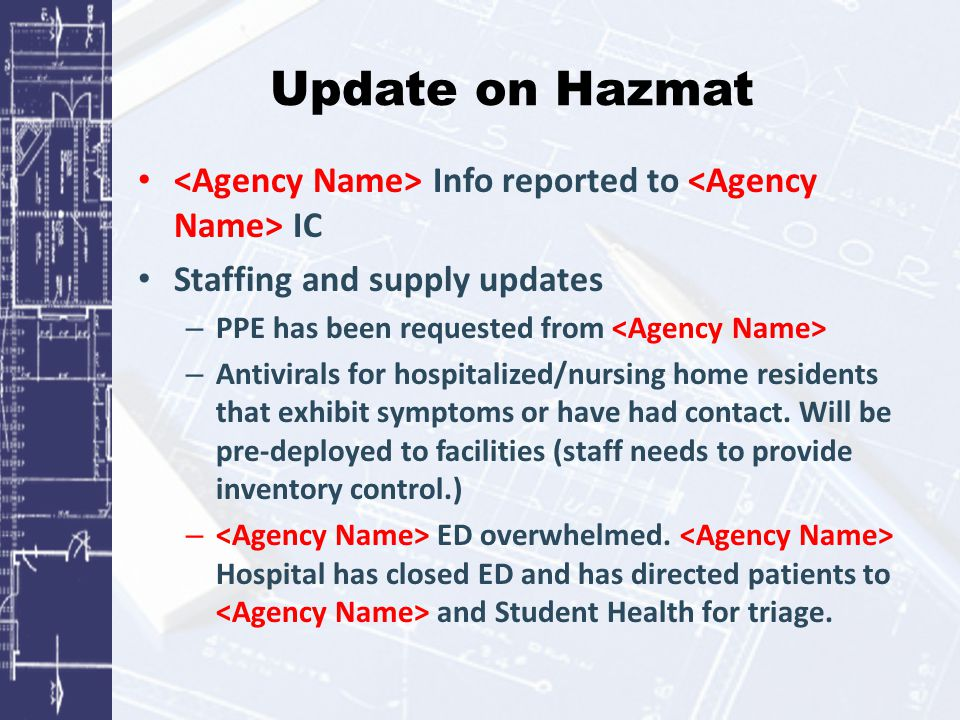 Update on Hazmat Info reported to IC Staffing and supply updates – PPE has been requested from – Antivirals for hospitalized/nursing home residents that exhibit symptoms or have had contact.