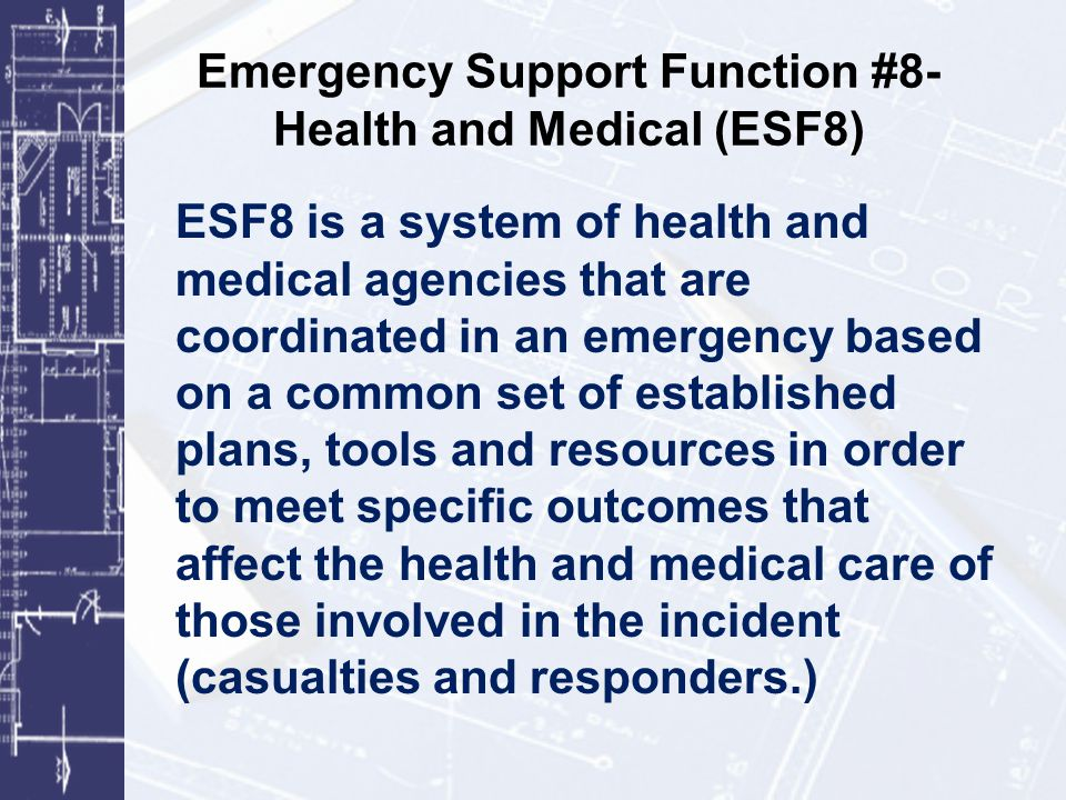 ESF8 as a System NIMS/ICS principles apply to incident response but not always to EOC management Existing system of relationships become extended beyond agency/jurisdictional boundaries –Examples: Infection Control, Patient triage and tracking, Surge staffing for Alternate Care Facility ESF8 System Models –Basic: agency-agency –Intermediate: multi-agency, limited number of ESFs –Complex: multi-agency, multi-jurisdictional, full EOC response