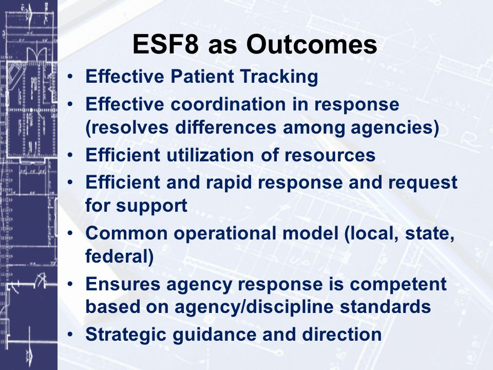 ESF8 as Outcomes Effective Patient Tracking Effective coordination in response (resolves differences among agencies) Efficient utilization of resource