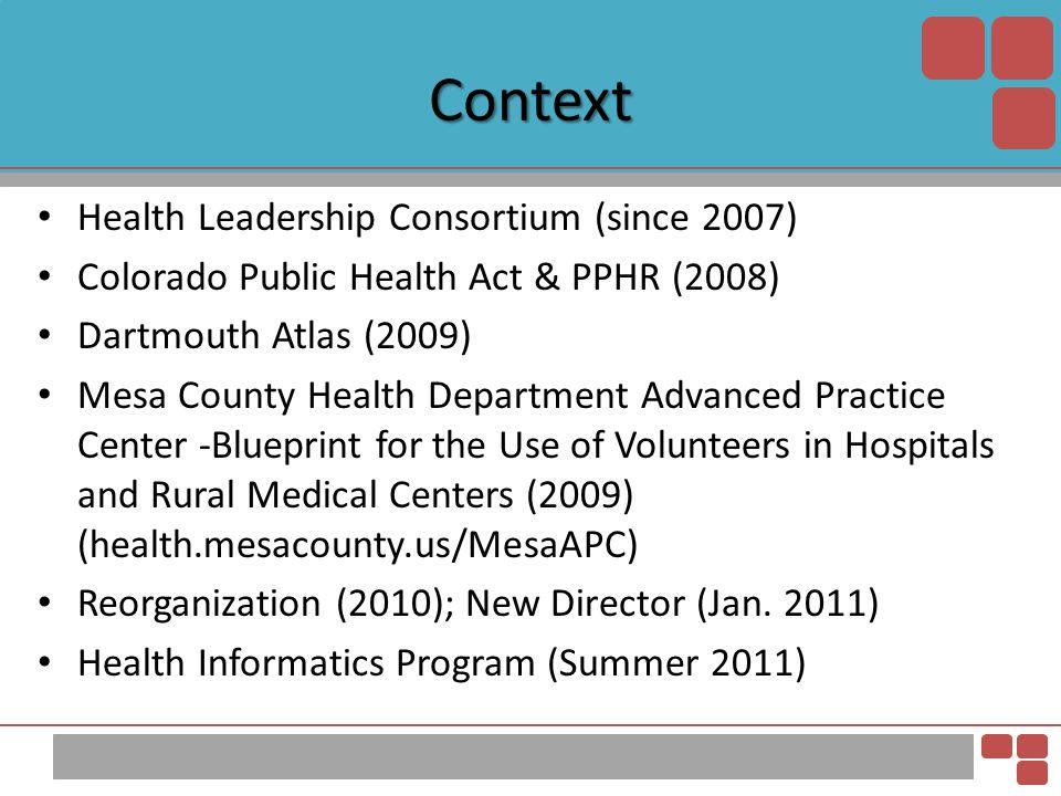 Context Health Leadership Consortium (since 2007) Colorado Public Health Act & PPHR (2008) Dartmouth Atlas (2009) Mesa County Health Department Advanc