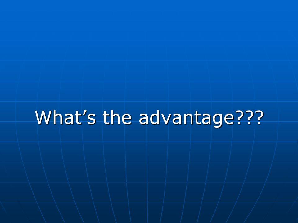 What's the advantage???