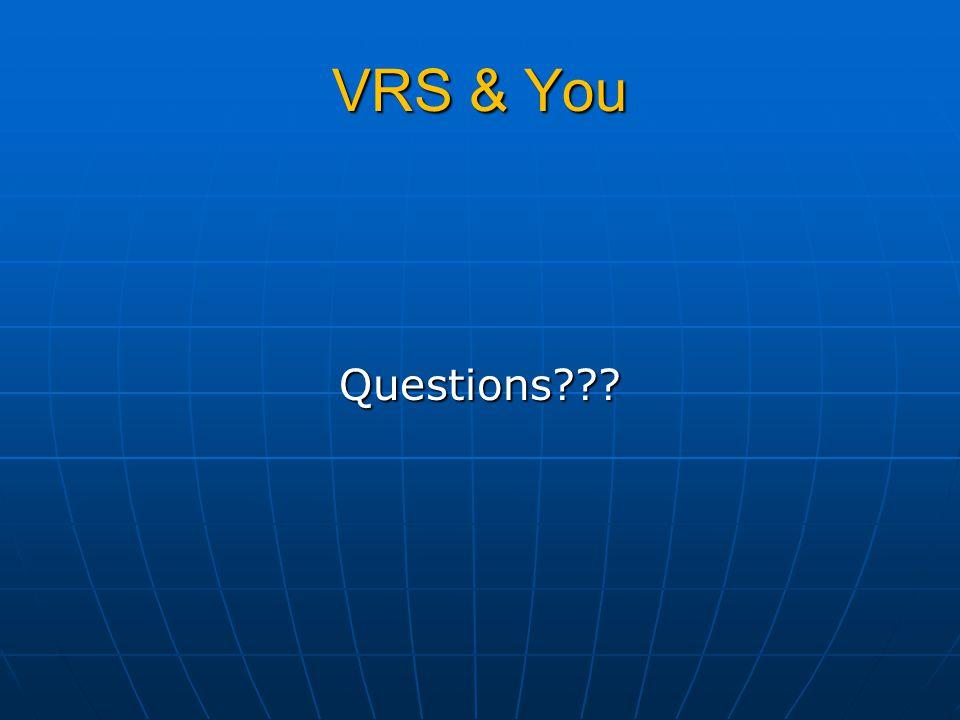 VRS & You Questions???