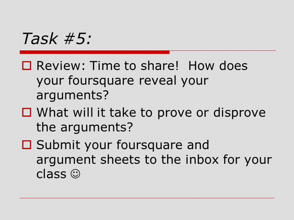 Task #5:  Review: Time to share. How does your foursquare reveal your arguments.