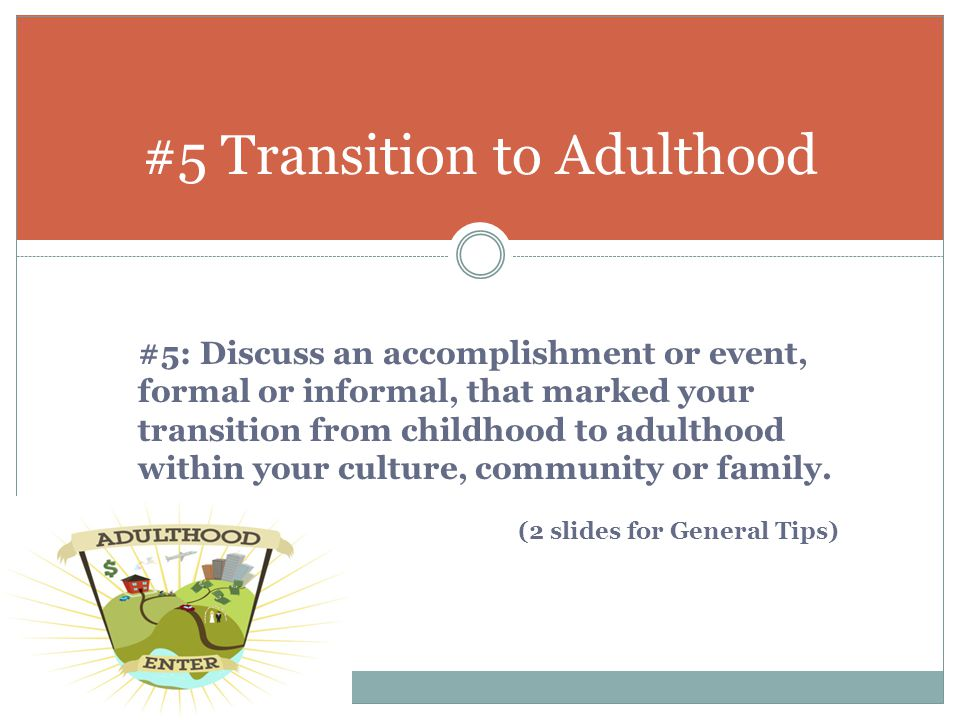 #5 Transition to Adulthood #5: Discuss an accomplishment or event, formal or informal, that marked your transition from childhood to adulthood within