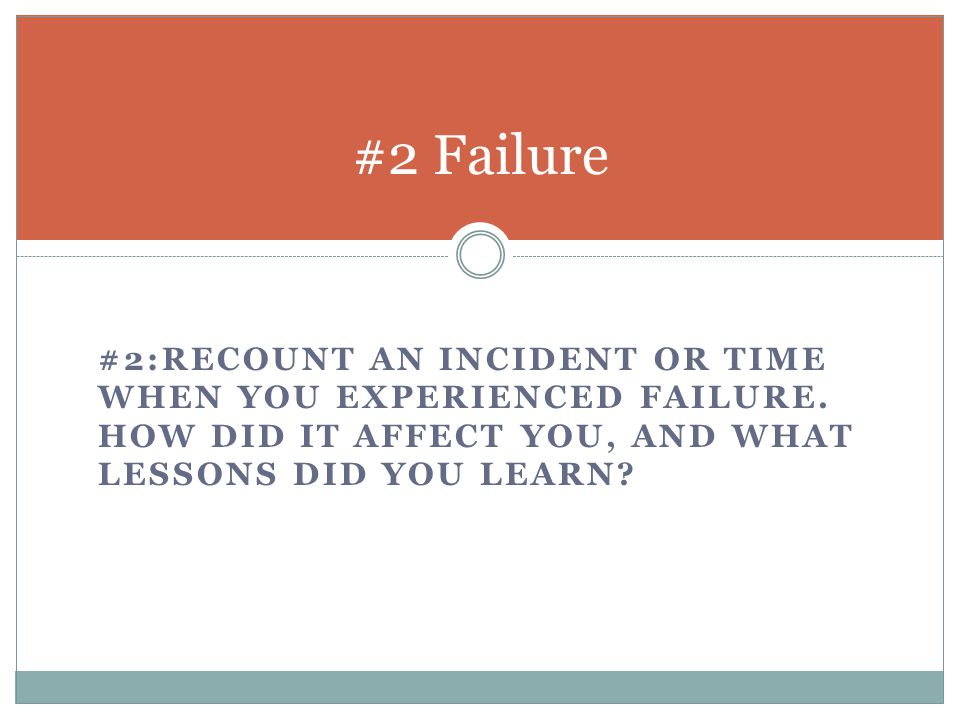 General Tips for Prompt #2: Recount an incident or time when you experienced failure.