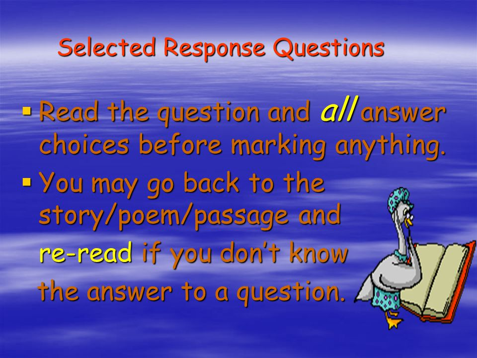 Selected Response Questions Selected Response Questions  Read the question and all answer choices before marking anything.