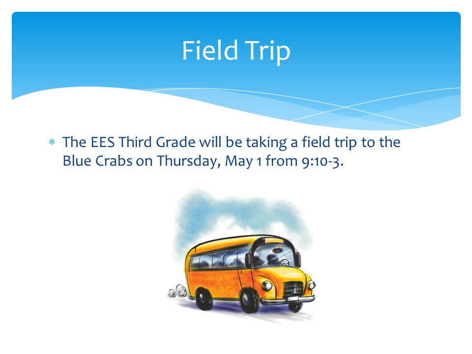  The EES Third Grade will be taking a field trip to the Blue Crabs on Thursday, May 1 from 9:10-3.