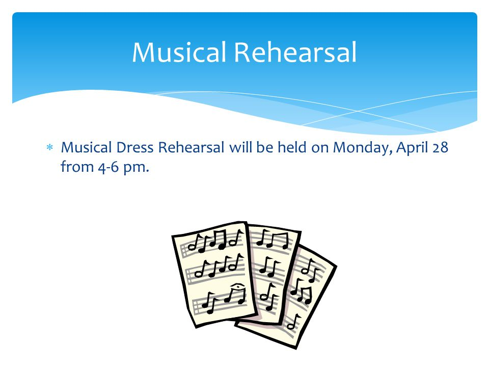  Musical Dress Rehearsal will be held on Monday, April 28 from 4-6 pm. Musical Rehearsal