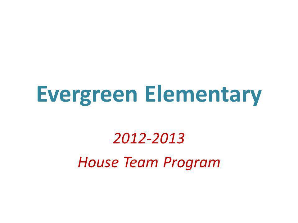 Evergreen Elementary 2012-2013 House Team Program