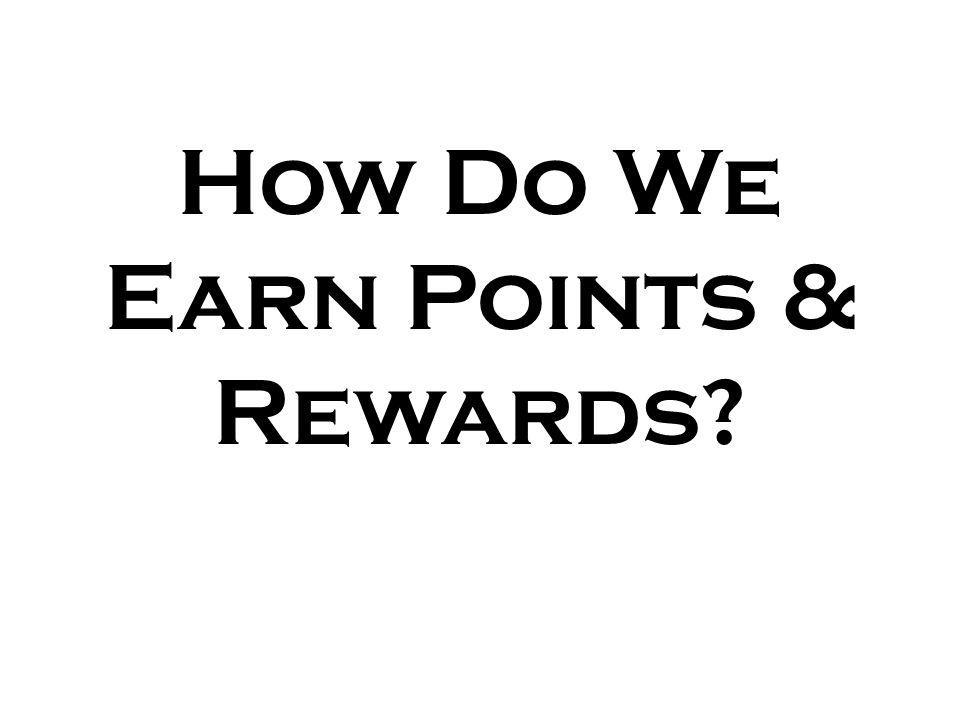How Do We Earn Points & Rewards