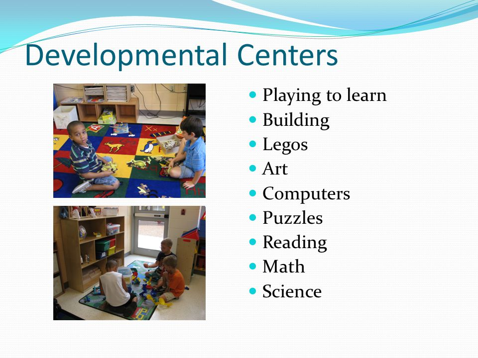 Developmental Centers Playing to learn Building Legos Art Computers Puzzles Reading Math Science