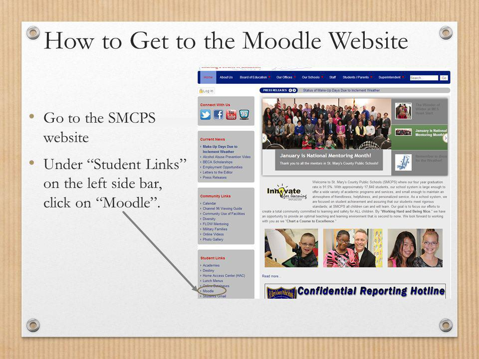 How to Get to the Moodle Website Go to the SMCPS website Under Student Links on the left side bar, click on Moodle .