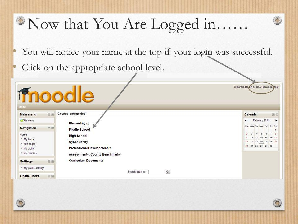 Now that You Are Logged in…… You will notice your name at the top if your login was successful. Click on the appropriate school level.