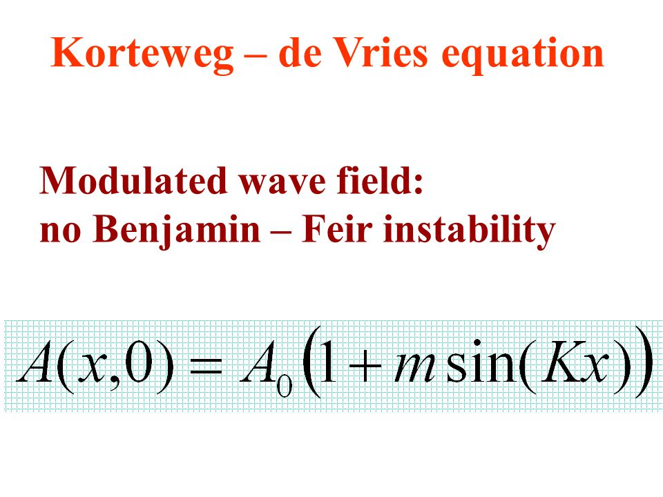 Korteweg – de Vries equation Modulated wave field: no Benjamin – Feir instability