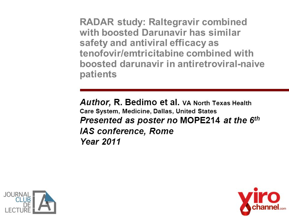 RADAR study: Raltegravir combined with boosted Darunavir has similar safety and antiviral efficacy as tenofovir/emtricitabine combined with boosted darunavir in antiretroviral-naive patients Author, R.