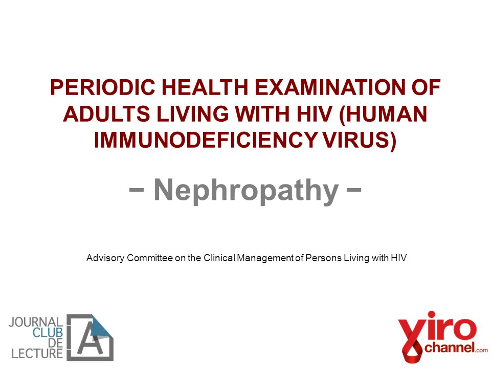 − Nephropathy − Advisory Committee on the Clinical Management of Persons Living with HIV PERIODIC HEALTH EXAMINATION OF ADULTS LIVING WITH HIV (HUMAN IMMUNODEFICIENCY VIRUS)