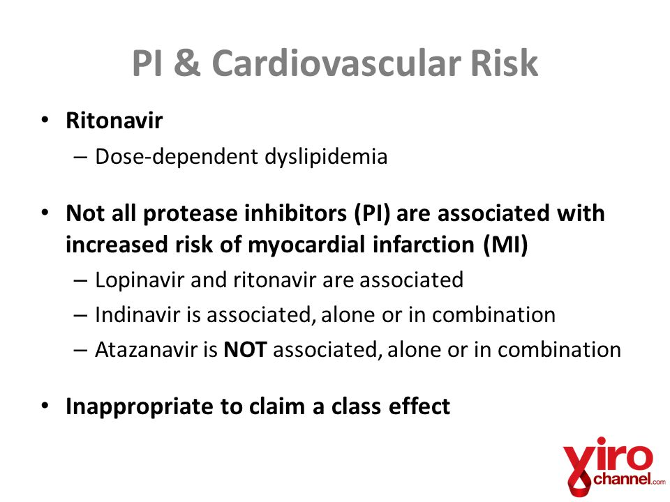 PI & Cardiovascular Risk Ritonavir – Dose-dependent dyslipidemia Not all protease inhibitors (PI) are associated with increased risk of myocardial inf