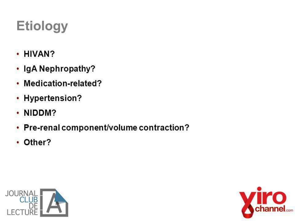 HIVAN?HIVAN? IgA Nephropathy?IgA Nephropathy? Medication-related?Medication-related? Hypertension?Hypertension? NIDDM?NIDDM? Pre-renal component/volum