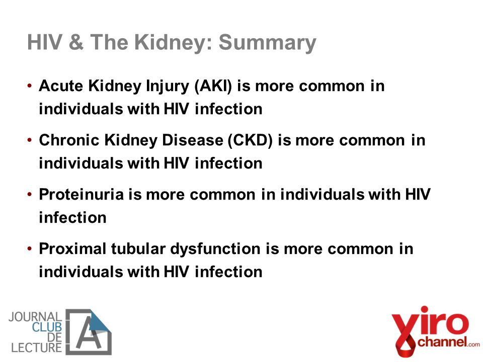 Acute Kidney Injury (AKI) is more common in individuals with HIV infection Chronic Kidney Disease (CKD) is more common in individuals with HIV infecti