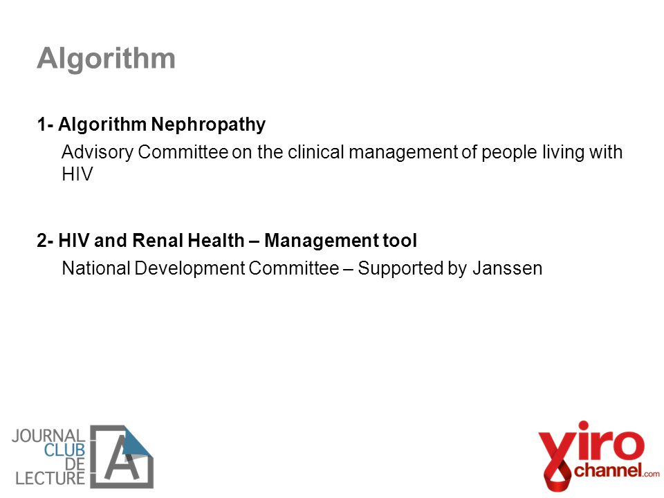 1- Algorithm Nephropathy Advisory Committee on the clinical management of people living with HIV 2- HIV and Renal Health – Management tool National De