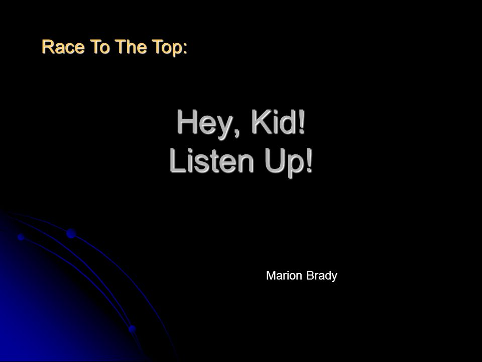 Hey, Kid! Listen Up! Marion Brady Race To The Top: