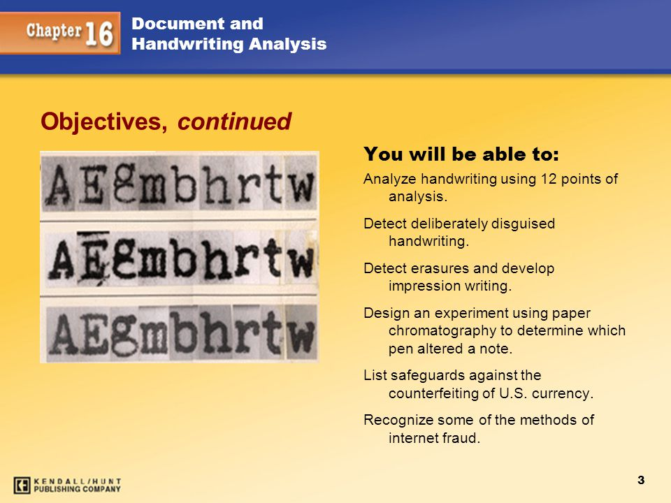 3 Document and Handwriting Analysis You will be able to: Analyze handwriting using 12 points of analysis. Detect deliberately disguised handwriting. D