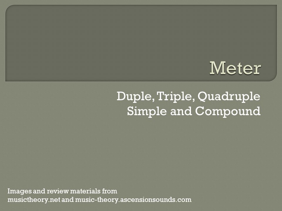 Duple, Triple, Quadruple Simple and Compound Images and review materials from musictheory.net and music-theory.ascensionsounds.com