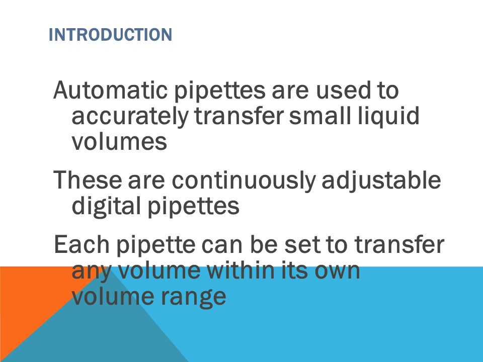 INTRODUCTION Automatic pipettes are used to accurately transfer small liquid volumes These are continuously adjustable digital pipettes Each pipette c