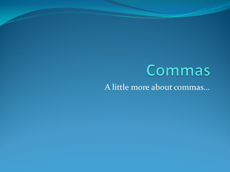 A little more about commas…
