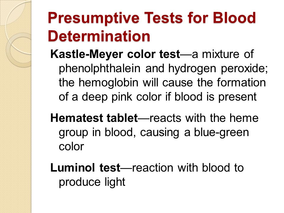 Human versus Animal Blood Microscopic observation Precipitin test—blood is injected into a rabbit; antibodies are formed; the rabbit's blood is extracted as an antiserum; the antiserum is placed on sample blood.